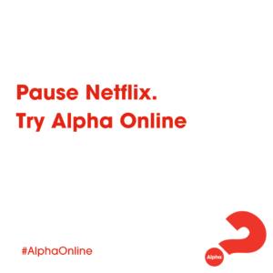 Pause Netflix. Try Alpha Online